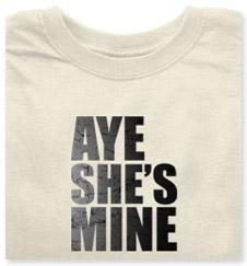 Aye, She's/He's Mine T-Shirts