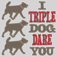 Triple Dog Dare You
